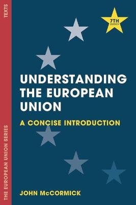 Understanding the European Union - A Concise Introduction (Hardcover, 7th ed. 2017): John McCormick