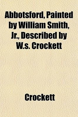 Abbotsford, Painted by William Smith, Jr., Described by W.S. Crockett (Paperback): Crockett/