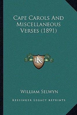Cape Carols and Miscellaneous Verses (1891) Cape Carols and Miscellaneous Verses (1891) (Paperback): William Selwyn