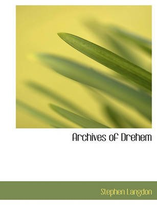 Archives of Drehem (Paperback): Stephen Langdon