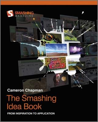 The Smashing Idea Book - From Inspiration to Application (Electronic book text): Cameron Chapman