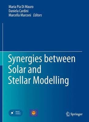 Synergies between Solar and Stellar Modelling (Paperback, 2010 ed.): Maria Pia Di Mauro, Daniela Cardini, Marcella Marconi