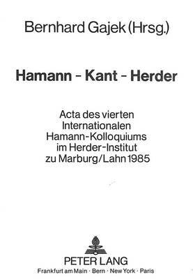 Hamann - Kant - Herder - ACTA Des Vierten Internationalen Hamann-Kolloquiums Im Herder-Institut Zu Marburg/Lahn 1985 (German,...