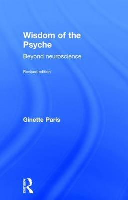 Wisdom of the Psyche - Beyond neuroscience (Hardcover, 2nd New edition): Ginette Paris