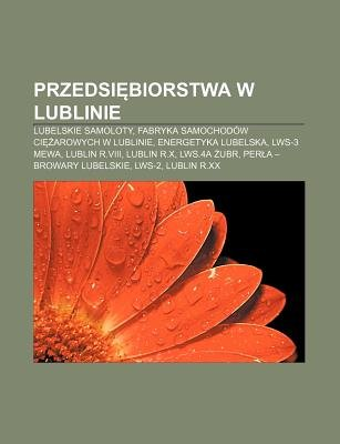 Przedsi Biorstwa W Lublinie - Lubelskie Samoloty, Fabryka Samochodow CI Arowych W Lublinie, Energetyka Lubelska, Lws-3 Mewa,...