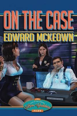 On the Case - The Lair of the Lesbian Love Goddess Files (Paperback): Edward McKeown