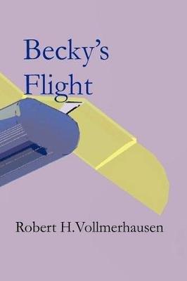 Becky's Flight (Paperback): MR Robert H Vollmerhausen