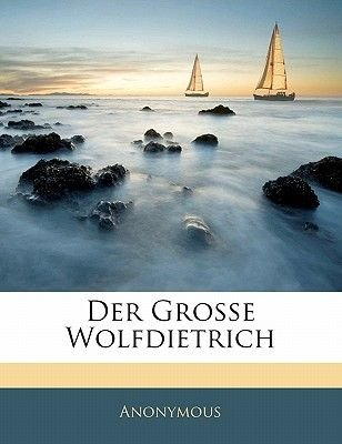 Der Grosse Wolfdietrich (English, German, Paperback): Anonymous