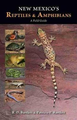 New Mexico's Reptiles and Amphibians - A Field Guide (Paperback, New): R.D. Bartlett, Patricia P. Bartlett