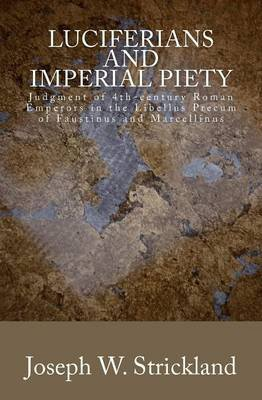 Luciferians and Imperial Piety (Paperback): Joseph W. Strickland
