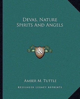 Devas, Nature Spirits and Angels (Paperback): Amber M. Tuttle