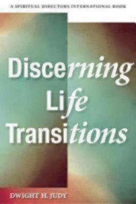 Discerning Life Transitions - Listening Together in Spiritual Direction (Paperback): Dwight H Judy