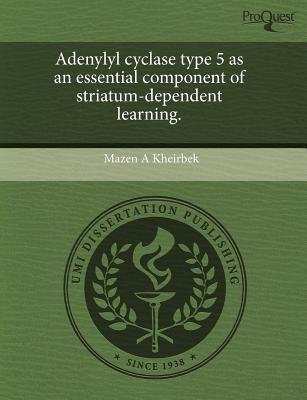 Adenylyl Cyclase Type 5 as an Essential Component of Striatum-Dependent Learning. (Paperback): Mazen A Kheirbek