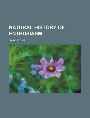Natural History of Enthusiasm (Paperback): Isaac Taylor