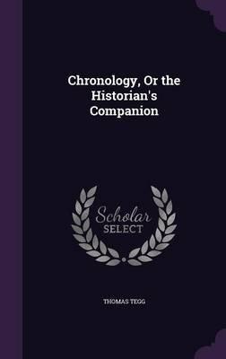 Chronology, or the Historian's Companion (Hardcover): Thomas Tegg