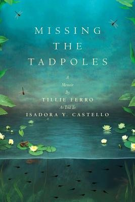 Missing the Tadpoles - A Memoir by Tillie Ferro as Told to Isadora Y. Castello (Paperback): Isadora y. Castello