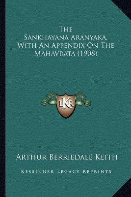 The Sankhayana Aranyaka, with an Appendix on the Mahavrata (1908) (Paperback): Arthur Berriedale Keith