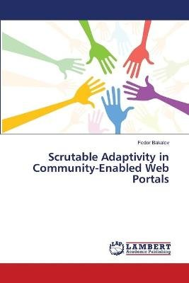Scrutable Adaptivity in Community-Enabled Web Portals (Paperback): Bakalov Fedor