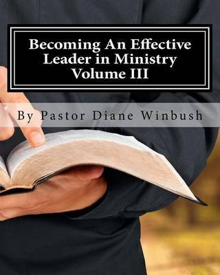 Becoming an Effective Leader in Ministry Volume III - My Journal (Paperback): Mrs Diane M Winbush