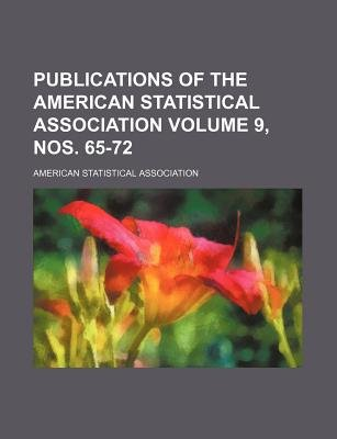 Publications of the American Statistical Association Volume 9, Nos. 65-72 (Paperback): American Statistical Association