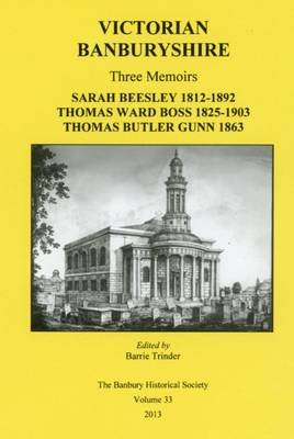 Victorian Banburyshire - Three Memoirs (Hardcover): Sarah Beesley, Thomas Ward Boss, Thomas Butler Gunn