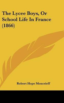 The Lycee Boys, or School Life in France (1866) (Hardcover): Robert Hope Moncrieff