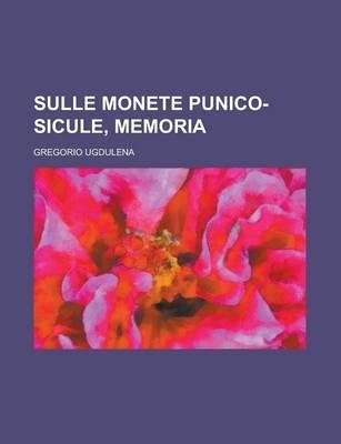 Sulle Monete Punico-Sicule, Memoria; Memoria (English, Italian, Paperback): Gregorio Ugdulena