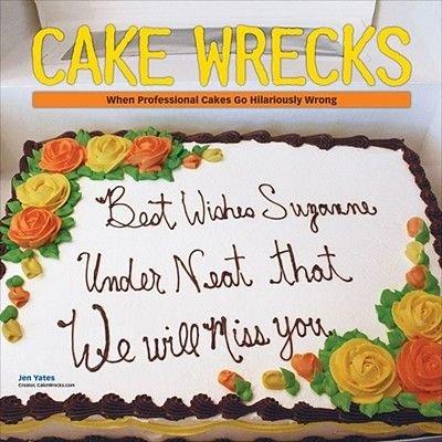 Cake Wrecks 2011 (Calendar, 2011): Jen Yates