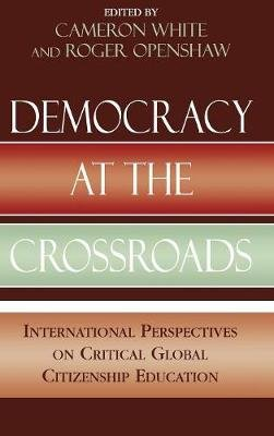 Democracy at the Crossroads - International Perspectives on Critical Global Citizenship Education (Hardcover): Cameron White,...
