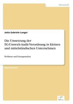 Die Umsetzung Der Eg-Umwelt-Audit-Verordnung in Kleinen Und Mittelstandischen Unternehmen (German, Paperback): Jutta Gabriele...