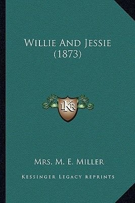 Willie and Jessie (1873) Willie and Jessie (1873) (Paperback): Mrs M. E. Miller