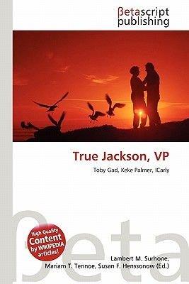 True Jackson, VP (Paperback): Lambert M. Surhone, Miriam T. Timpledon, Susan F. Marseken, Surhone Lambert M., Tennoe Mariam T.,...