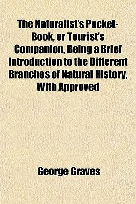 The Naturalist's Pocket-Book, or Tourist's Companion, Being a Brief Introduction to the Different Branches of Natural...