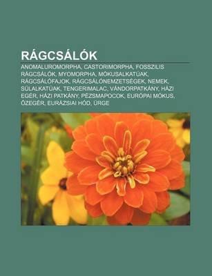 Ragcsalok - Anomaluromorpha, Castorimorpha, Fosszilis Ragcsalok, Myomorpha, Mokusalkatuak, Ragcsalofajok, Ragcsalonemzetsegek,...