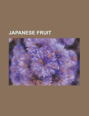 Japanese Fruit - Vaccinium Vitis-Idaea, Japanese Persimmon, Yuzu, Fuji, Satsuma, Vaccinium Uliginosum, Ehretia Acuminata,...