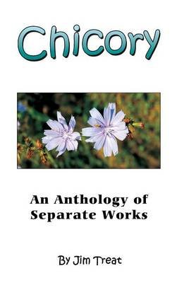 Chicory - An Anthology of Separate Works (Hardcover): James R Treat