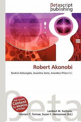 Robert Akonobi (Paperback): Lambert M. Surhone, Miriam T. Timpledon, Susan F. Marseken