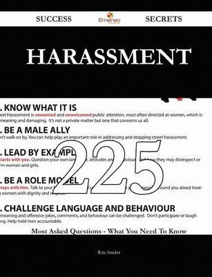 Harassment 225 Success Secrets - 225 Most Asked Questions on Harassment - What You Need to Know (Paperback): Rita Snider
