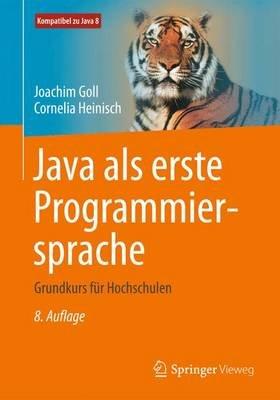 Java ALS Erste Programmiersprache - Grundkurs Fur Hochschulen (German, Paperback, 8th): Joachim Goll, Cornelia Heinisch