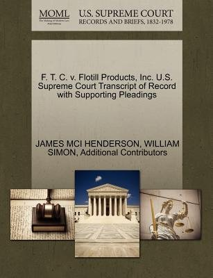 F. T. C. V. Flotill Products, Inc. U.S. Supreme Court Transcript of Record with Supporting Pleadings (Paperback): James MCI...