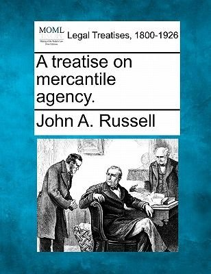A Treatise on Mercantile Agency. (Paperback): John A. Russell