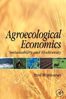 Agroecological Economics - Sustainability and Biodiversity (Paperback): Paul A. Wojtkowski