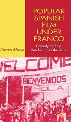 Popular Spanish Film Under Franco - Comedy and the Weakening of the State (Hardcover, 2006 ed.): S. Marsh