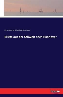 Briefe Aus Der Schweiz Nach Hannover (German, Paperback): Johan Gerhard Reinhard Andreae