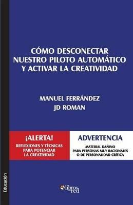 Como Desconectar Nuestro Piloto Automatico y Activar La Creatividad (Spanish, Paperback): J. D Roman, Manuel Ferrandez