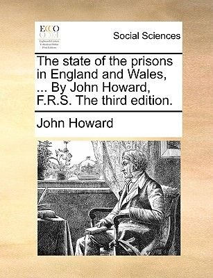 The State of the Prisons in England and Wales, ... by John Howard, F.R.S. the Third Edition. (Paperback): John Howard