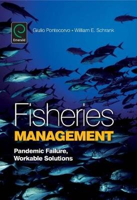 Fisheries Management - Pandemic Failure, Workable Solutions (Electronic book text): Giulio Pontecorvo, William E. Schrank