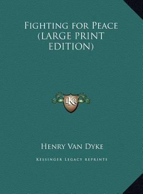 Fighting for Peace (Large print, Hardcover, Large type / large print edition): Henry Van Dyke