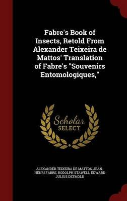 Fabre's Book of Insects, Retold from Alexander Teixeira de Mattos' Translation of Fabre's Souvenirs...