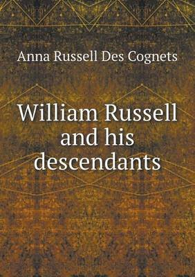 William Russell and His Descendants (Paperback): Anna Russell Des Cognets